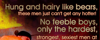 No feeble boys, only the hardest, strongest, sexiest men